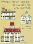 Designs for Street Fronts, Suburban Houses and Cottages by M. F. Cummings