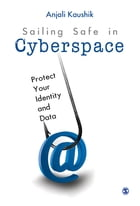 Sailing Safe in Cyberspace: Protect Your Identity and Data by Anjali Kaushik