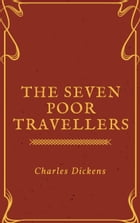 The Seven Poor Travellers (Annotated) by Charles Dickens