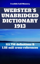 Webster's Unabridged Dictionary 1913: 111.716 definitions & 1.55 mill cross-references by Joern Andre Halseth