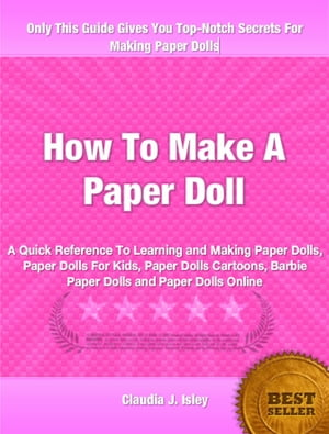 How To Make A Paper Doll A Quick Reference To Learning and Making Paper Dolls,  Paper Dolls For Kids,  Paper Dolls Cartoons,  Barbie Paper Dolls and Pape