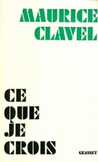 Ce que je crois by Maurice Clavel