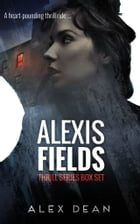 Alexis Fields: Mystery Suspense Complete Thrill Series Box Set by Alex Dean