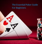 The Essential Poker Guide For Beginners