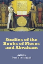 Studies of the Books of Moses and Abraham: Articles from BYU Studies by BYU Studies