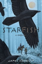 Starfish: A Novel by James Crowley