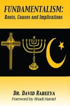 Fundamentalism: Roots, Causes and Implications by Dr. David Rabeeya