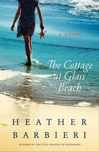 The Cottage at Glass Beach: A Novel: A Novel