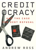 Creditocracy: And the Case for Debt Refusal by Andrew Ross