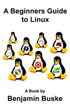 A Beginners Guide to Linux by Benjamín Buske