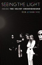 Seeing the Light: Inside the Velvet Underground by Rob Jovanovic