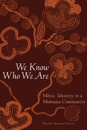 We Know Who We Are M�tis Identity in a Montana Community