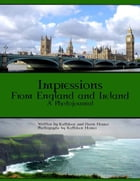 Impressions of England and Ireland: A Photojournal by Kathleen Horner
