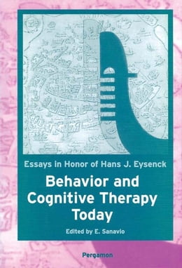 Book Behavior and Cognitive Therapy Today: Essays in Honor of Hans J. Eysenck: Essays in Honour of Hans… by Sanavio, E.