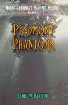 Piedmont Phantoms: North Carolina's Haunted Hundred Piedmont by Daniel W. Barefoot