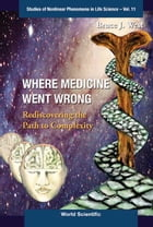 Where Medicine Went Wrong: Rediscovering the Path to Complexity by Bruce J West