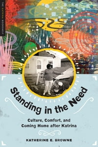 Standing in the Need: Culture, Comfort, and Coming Home After Katrina