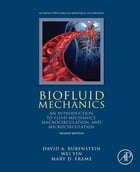 Biofluid Mechanics: An Introduction to Fluid Mechanics, Macrocirculation, and Microcirculation by David Rubenstein, Ph.D., Biomedical Engineering, Stony Brook University