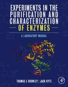 Experiments in the Purification and Characterization of Enzymes: A Laboratory Manual by Thomas E. Crowley