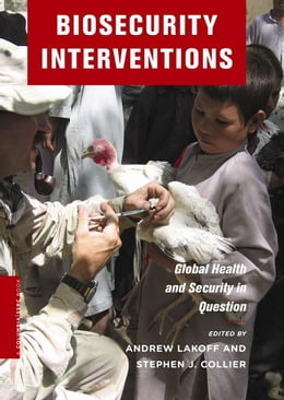 Book Biosecurity Interventions: Global Health and Security in Question by Andrew Lakoff