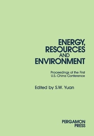 Energy, Resources and Environment: Papers Presented at the First U.S.-China Conference on Energy, Resources and Environment, 7-12 November 1982, Beijing, China