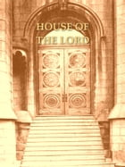 The House of the Lord: A Study of Holy Sanctuaries Ancient and Modern by James LaRoche