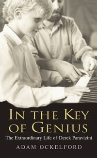 In The Key of Genius: The Extraordinary Life of Derek Paravicini