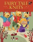 Fairy Tale Knits: 20 Enchanting Characters to Make by Fiona Goble