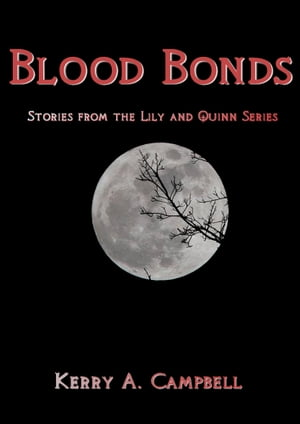 Blood Bonds: Stories From The Lily and Quinn Series by Kerry Anne Campbell