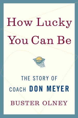 How Lucky You Can Be The Story of Coach Don Meyer