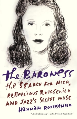 The Baroness: The Search for Nica, the Rebellious Rothschild by Hannah Rothschild