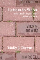 Letters to Siena by Molly J. Downs