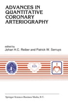 Advances in Quantitative Coronary Arteriography by Johan H. C. Reiber