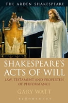 Shakespeare's Acts of Will: Law, Testament and Properties of Performance