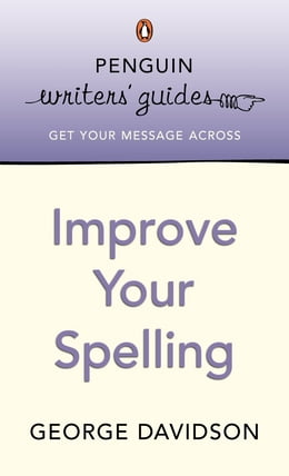 Book Penguin Writers' Guides: Improve Your Spelling: Improve Your Spelling by George Davidson
