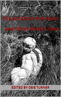 The Altar of the Dead And Other Morbid Tales