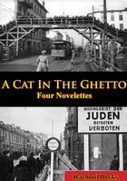 A Cat In The Ghetto, Four Novelettes by Rachmil Bryks