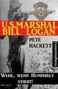 1230000261289 - Pete Hackett: U.S. Marshal Bill Logan 14: Wehe, wenn Humphrey stirbt! - Buch