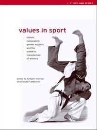 Values in Sport: Elitism, Nationalism, Gender Equality and the Scientific Manufacturing of Winners