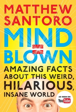 Book Mind = Blown: Amazing Facts About This Weird, Hilarious, Insane World by Matthew Santoro