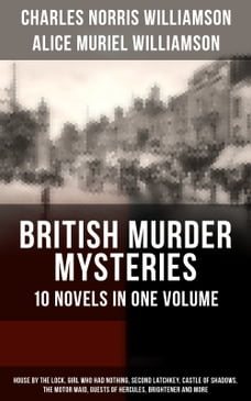 BRITISH MURDER MYSTERIES – 10 Novels in One Volume: House by the Lock, Girl Who Had Nothing, Second…