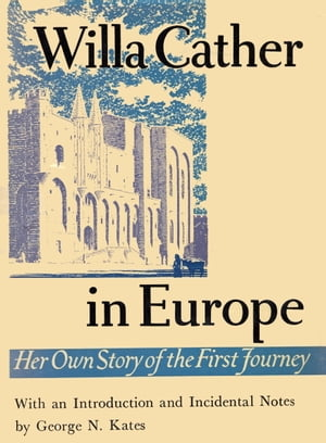 Willa Cather In Europe: Her Own Story of the First Journey by Willa Cather