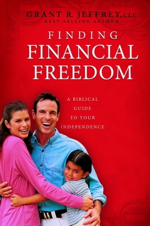 Finding Financial Freedom A Biblical Guide to Your Independence