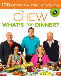 Book The Chew: What's for Dinner?: 100 Easy Recipes for Every Night of the Week by The Chew