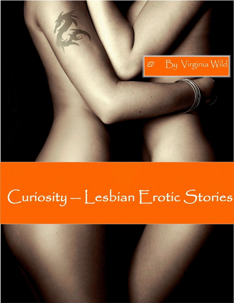 Curiosity - Lesbian Erotic Stories eBook by Virginia Wild Kobo Edition |  chapters.indigo.ca