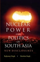 Nuclear Power and Politics of South Asia: New Disclosures by Rajkumar Singh