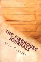 The Firehouse Journals by Alan Courtney