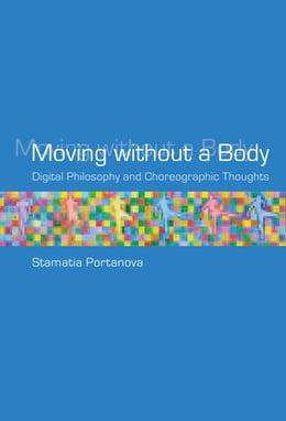 Book Moving without a Body: Digital Philosophy and Choreographic Thoughts by Stamatia Portanova