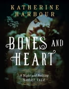 Bones and Heart: A Night and Nothing Short Tale by Katherine Harbour