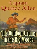 The Outdoor Chums in the Big Woods or The Rival Hunters of Lumber Run 2bbb7a1b-1f50-4e25-a43c-be32b1ef4f90